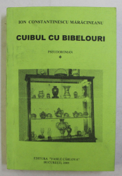 CUIBUL CU BIBELOURI  - PSEUDOROMAN de ION CONSTANTIN MARACINEANU , 2003 , DEDICATIE *