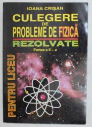 CULEGERE DE PROBLEME DE FIZICA REZOLVATE , PENTRU LICEU , PARTEA A II - A de IOANA CRISAN , 1998