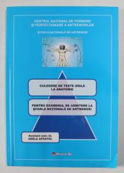 CULEGERE DE TESTE GRILA LA ANATOMIE PENTRU EXAMENUL DE ADMITERE LA SCOALA NATIONALA DE ANTRENORI de ADELA  APOSTOL, ANII '2000