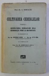 CULTIVAREA CEREALELOR PARTEA I . DEZVOLTAREA CEREALELOR DE LA GERMINATIE PANA LA MATURITATE de A. NOWACKI , 1927