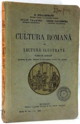 CULTURA ROMANA IN LECTURA ILUSTRATA. CLASA IV LICEALA de G. POPA - LISSEANU, IULIU VALAORI, CEZAR PAPACOSTEA  1929
