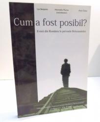 CUM A FOST POSIBIL? EVREII DIN ROMANIA IN PERIOADA HOLOCAUSTULUI de LYA BENJAMIN , 2007