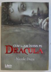 CUM L - AM INVINS PE DRACULA de NICOLE DUTU , 457 PAG.