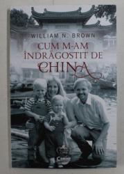 CUM M-AM INDRAGOSTIT DE CHINA DE WILLIAM N . BROWN , 2020