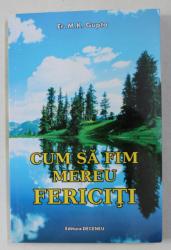 CUM SA FIM MEREU FERICITI de M.K. GUPTA , 2008