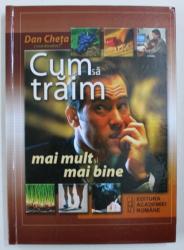 CUM SA TRAIM MAI MULT SI MAI BINE , coordonator DAN CHETA , 2008