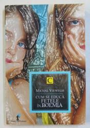 CUM SE EDUCA FETELE IN BOEMIA de MICHAIL VIEWEGH , 2012