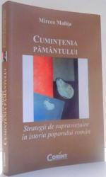 CUMINTENIA PAMANTULUI, STRATEGII DE SUPRAVIETUIRE IN ISTORIA POPORULUI ROMAN de MIRCEA MALITA , 2010