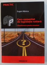 CURS COMENTAT DE LEGISLATIE RUTIERA  - CHESTIONARE PENTRU EXAMEN de EUGEN MANICA , 2005