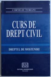 CURS DE DREPT CIVIL - DREPTUL DE MOSTENIRE de CORNELIU TURIANU , 2003