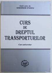CURS DE DREPTUL TRANSPORTURILOR  - CURS UNIVERSITAR de GHEORGHE STANCU , 2007