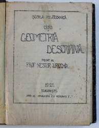 CURS DE GEOMETRIA DESCRIPTIVA , predat de NESTOR URECHIA , 1921