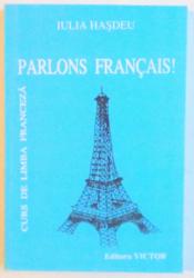 CURS DE LIMBA FRANCEZA: PARLONS FRANCAIS!  de IULIA HASDEU  1999