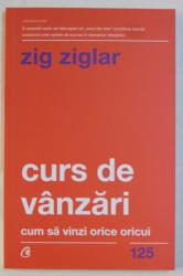 CURS DE VANZARI - CUM SA VINZI ORICE ORICUI de ZIG ZIGLAR , 2018