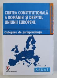 CURTEA CONSTITUTIONALA A ROMANIEI SI DREPTUL UNIUNII EUROPENE  - CULEGERE DE JURISPRUDENTA , selectie de DRAGOS CALIN , 2014
