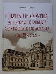 CURTEA DE CONTURI SI LUCRARILE PUBLICE CONTROLATE DE ACEASTA - LA 155 DE ANI de NICOLAE ST . NOICA , 2019