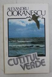 CUTITUL VERDE - roman de ALEXANDRU CIORANESCU , 1993