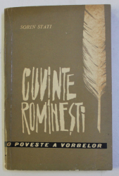 CUVINTE ROMANESTI - O POVESTE A VORBELOR de SORIN STATI , 1964
