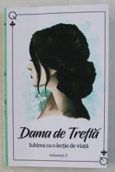 DAMA DE TREFLA  - IUBIREA CA O LECTIE DE VIATA  , VOLUMUL II de DAMA DE TREFLA , 2019