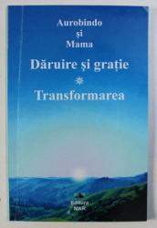 DARUIRE SI GRATIE / TRANSFORMAREA de AUROBINDO si MAMA , 2007