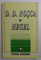 D.D. ROSCA SI HEGEL , editie de VASILE MUSCA