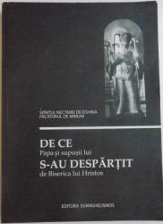 DE CE PAPA SI SUPUSII LUI S-U DESPARTIT DE BISERICA LUI HRISTOS de SFANTUL NECTARIE DE EGHINA FACATORUL DE MINUNI  , 2011