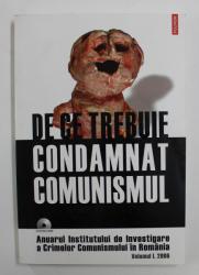 DE CE TREBUIE CONDAMNAT COMUNISMUL , ANUARUL INSTITUTULUI DE INVESTIGARE A CRIMELOR COMUNISMULUI IN ROMANIA , VOLUMUL I , 2006 , CONTINE CD *