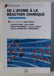 DE L 'ATOME A LA REACTION CHIMIQUE , sous la direction de ROGER BARLET , 2004