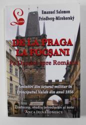 DE LA PRAGA LA FOCSANI - PE DUNARE SPRE ROMANIA - AMINTIRI DIN SEJURUL MILITAR IN PRINCIPATUL VALAH DIN ANUL 1856 de EMANUEL SALOMON si FRIDBERG - MIROHORSKY , 2014