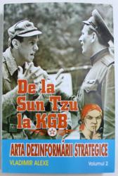 DE LA SUN TZU LA KGB  - ARTA DEZINFORMARII STRATEGICE , VOLUMUL II de VLADIMIR ALEXE , 2014