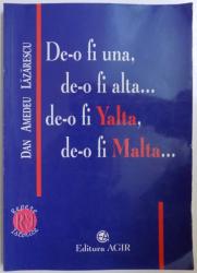 DE - O FI UNA, DE -O FI ALTA... DE - O FI YALTA , DE - O FI MALTA  de  DAN AMEDEU LAZARESCU , 2000