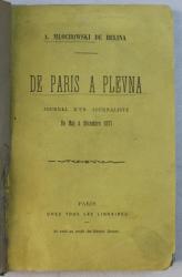DE PARIS A PLEVNA  - JOURNAL D ' UN JOURNALISTE DE MAI A DECEMBRE 1877 par A . MLOCHOWSKI DE BELINA , EDITIE DE SFARIST DE SECOL XIX
