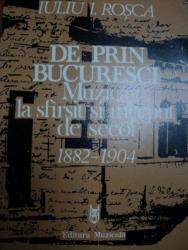 DE PRIN BUCURESCI MUZICA LA SFARSIT SI INCEPUT DE SECOL 1882-1904, BUC. 1987
