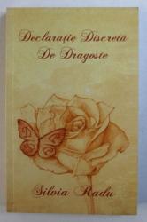 DECLARATIE DISCRETA DE DRAGOSTE de SILVIA RADU , 2013 , DEDICATIE*