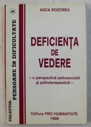 DEFICIENTA DE VEDERE , O PERSPECTIVA PSIHOSOCIALA SI PSIHOTERAPEUTICA de ANCA ROZOREA , 1998