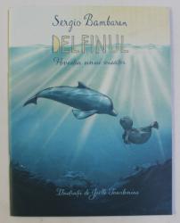 DELFINUL , POVESTEA UNUI VISATOR de SERGIO BAMBAREN , ilustratii de JOELLE TOURLONIAS , 2018