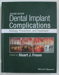 DENTAL IMPLANT COMPLICATIONS , ETIOLOGY , PREVENTION , AND TREATMENT , SECOND EDITION , edited by STUART J. FROUM , 2016