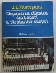 DEPUNEREA CHIMICA DIN VAPORI A STRATURILOR SUBTIRI de CONSTANTIN E. MOROSANU , 1981