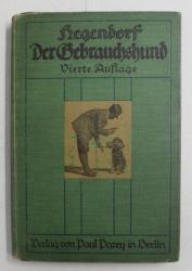 DER GEBRAUCHSHUND - FEINE ERZIEHUNG UND DRESSUR ( CAINELE DE APORT - VANATOARE - EDUCATIE SI DRESAJ ) , EDITIE IN LIMBA GERMANA CU CARACTERE GOTICE , 1924
