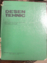 DESEN TEHNIC , MANUAL PENTRU SCOLI DE SPECIALIZARE POSTLICEALA - PROIECTARI IN CONSTRUCTII DE MASINI de GH. HUSEIN , L. SAVEANU , Bucuresti 1976