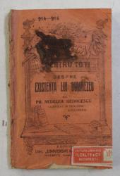 DESPRE EXISTENTA LUI DUMNEZEU de PR. NEDELEA GEORGESCU , COLECTIA ' BIBLIOTECA PENTRU TOTI ' , NR. 914 - 916 , EDITIE INTERBELICA