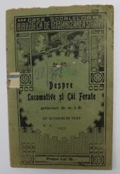 DESPRE LOCOMOTIVE SI CAI FERATE , prelucrare de I.B. , CU 19 FIGURI IN TEXT , 1927