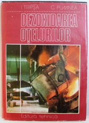 DEXOXIDAREA OTELURILOR de I. TRIPSA si C. PUMNEA , 1981