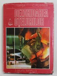 DEZOXIDAREA OTELURILOR de I. TRIPSA si C. PUMNEA , 1981