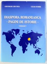 DIASPORA ROMANEASCA  - PAGINI DE ISTORIE  - VOLUMUL I de GHEORGHE ZBUCHEA si CEZAR DOBRE , 2003 , DEDICATIE*