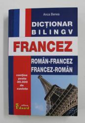 DICTIONAR BILINGV FRANCEZ - ROMAN - FRANCEZ si FRANCEZ - ROMAN de ANCA BENEA , PESTE 30.000 DE CUVINTE , 2014