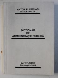 DICTIONAR DE ADMINISTRATIE PUBLICA de ANTON P. PARLAGI , 2000
