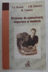 DICTIONAR DE COMUNICARE , NEGOCIERE SI MEDIERE de ELENA AURELIA BOTEZAT ... MIRELA TOMESCU , 2007