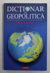 DICTIONAR DE GEOPOLITICA de OLEG SEREBRIAN , 2006