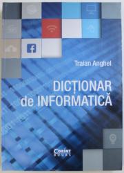 DICTIONAR DE INFORMATICA de TRAIAN ANGHEL , 2017